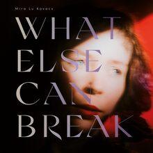 Mira Lu Kovacs – <cite>What Else Can Break</cite> album art