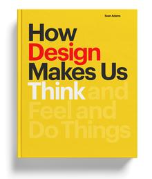 <cite>How Design Makes Us Think</cite> by Sean Adams