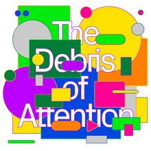 <cite>The Debris of Attention</cite>