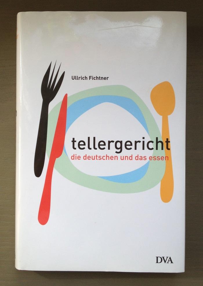 Tellergericht. Die Deutschen und das Essen by Ulrich Fichtner, DVA Edition