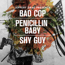 Bad Cop / Penicillin Baby / Shy Guy at The Groove