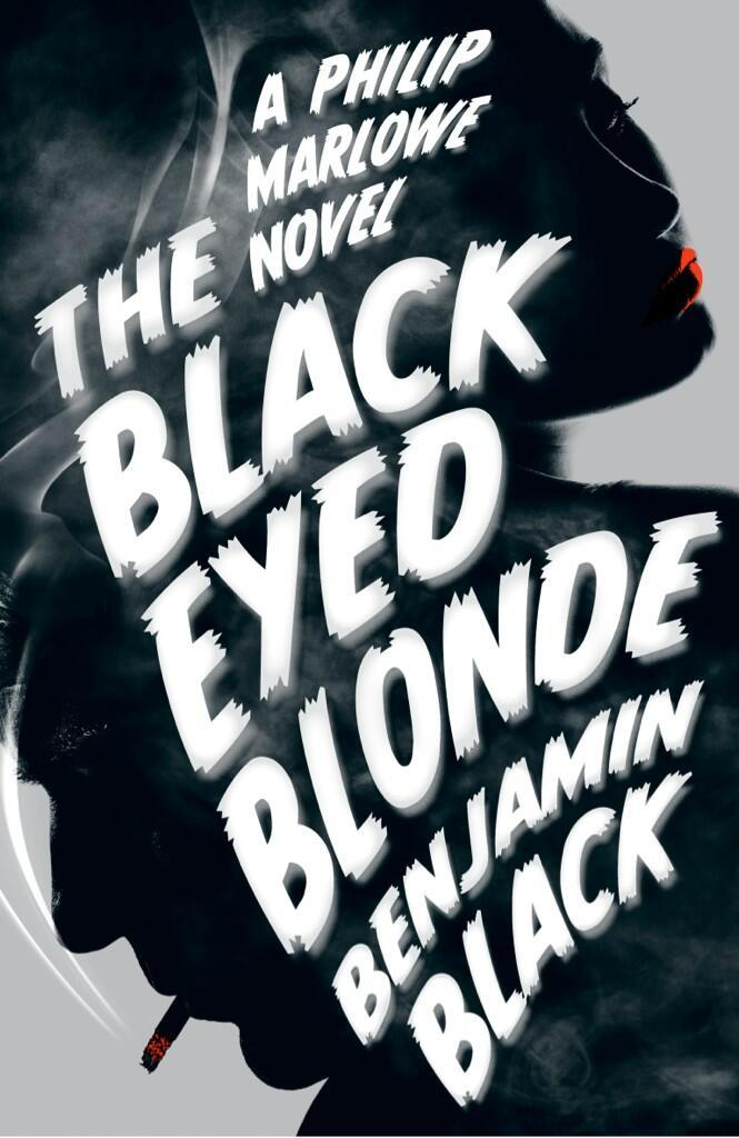 The Black Eyed Blonde. A Philip Marlowe Novel by Benjamin Black