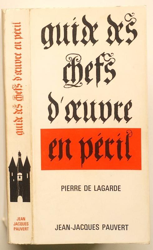 Guide des chefs d'œuvre en péril by Pierre de Lagarde (Jean-Jacques Pauvert)