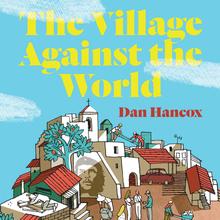 <cite>The Village Against the World</cite> by Dan Hancox