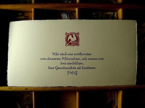 Wir sind nie entfernter von unseren Wünschen, als wenn wir uns einbilden, das Gewünschte zu besitzen — JWG (Johann Wolfgang von Goethe). Translation: We are never further from our wishes than when we imagine that we possess what we have desired.
