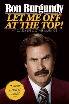 <cite>Let Me Off at the Top!</cite> by Ron Burgundy