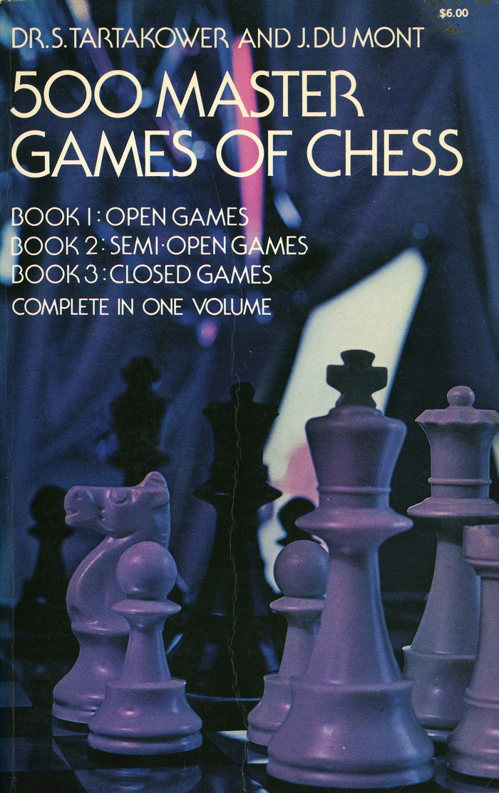 500 Master Games of Chess by S. Tartakower and J.Du Mont