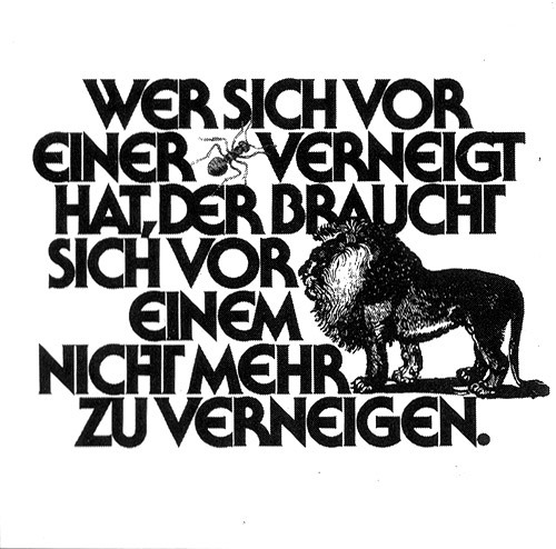 "Design: Christof Gassner. German translation of a quote by Henri Michaux: ""Qui s'est abaissé devant une fourmi, n'a plus à s'abaisser devant un lion."" – ""Those who have bowed to an ant do not have to bow down before a lion."""