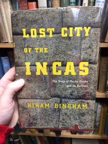 <cite>Lost City of the Incas</cite> by Hiram Bingham