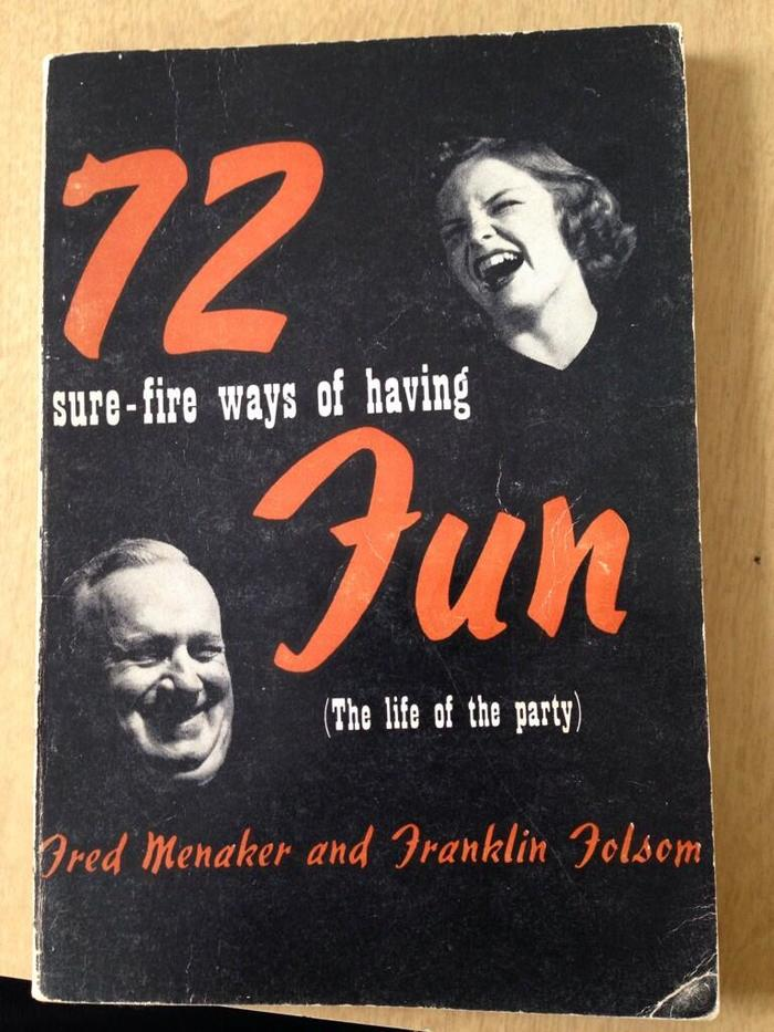 72 Sure-fire Ways of Having Fun (The Life of the Party) by Fred Menaker and Franklin Folsom