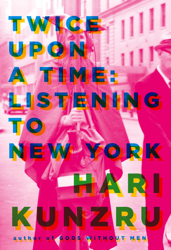 Twice Upon A Time: Listening to New York by Hari Kunzru