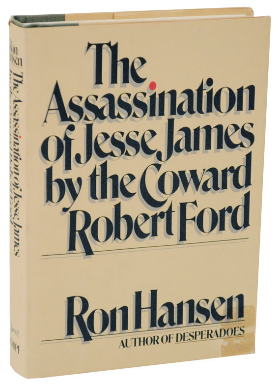 The Assassination of Jesse James by the Coward Robert Ford, first edition 1