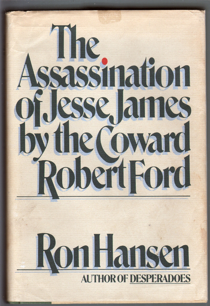 The Assassination of Jesse James by the Coward Robert Ford, first edition 2