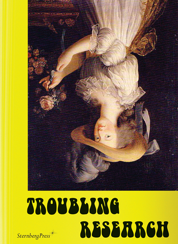 Troubling Research by Carola Dertnig, Diedrich Diederichsen, Tom Holert, et al. (Eds.) 2