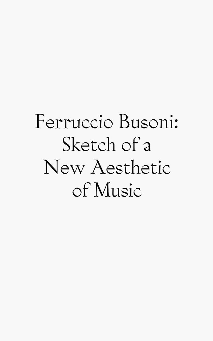 Sketch of a New Aesthetic of Music by Ferruccio Busoni 1