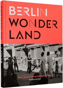 <cite>Berlin Wonderland. Wild Years Revisited 1990–1996</cite> by Anke Fesel & Chris Keller/bobsairport (ed.)