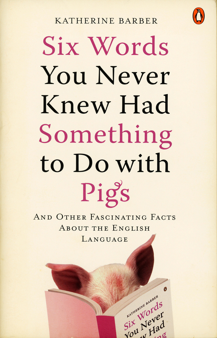 Six Words You Never Knew Had Something to Do with Pigs by Katherine Barber, Penguin Books