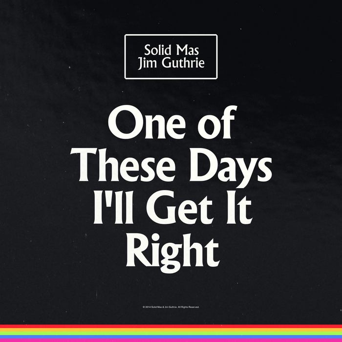 One of These Days I'll Get It Right – Solid Mas and Jim Guthrie