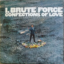 <cite><span></span>I, Brute Force, Confections Of Love</cite> – <span>Brute Force</span>
