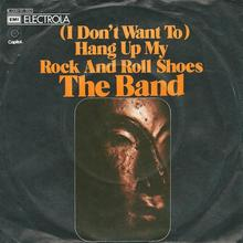 "The Band – ""(I Don't Want To) Hang Up My Rock And Roll Shoes"""
