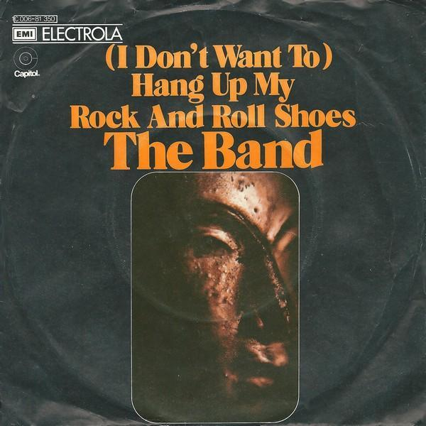 "The Band – ""(I Don't Want To) Hang Up My Rock And Roll Shoes"" 1"