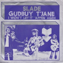 """Gudbuy T'Jane"" / ""I Won't Let It 'Appen Agen"" – Slade"