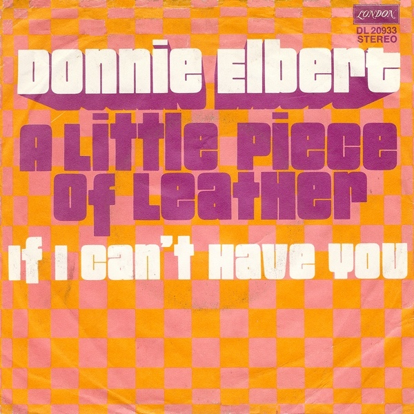 """A Little Piece of Leather"" / ""If I Can't Have You"" – Donnie Elbert"