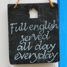 """""""Full english served all day everyday"""""""