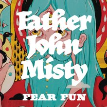 <cite>Fear Fun</cite> by Father John Misty