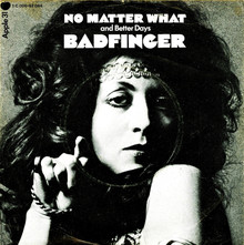 """No Matter What""<span class=""nbsp"">&nbsp;</span>/ ""Better Days"" – Badfinger"