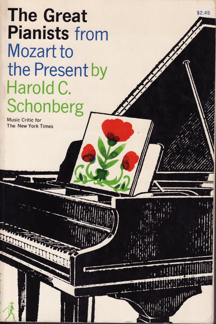 The Great Pianists from Mozart to the Present by Harold C. Schonberg