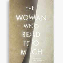 <cite>The Woman Who Read Too Much</cite> by&nbsp;Bahiyyih Nakhjavani