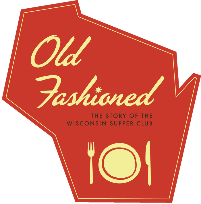 Old Fashioned: The Story of the Wisconsin SupperClub