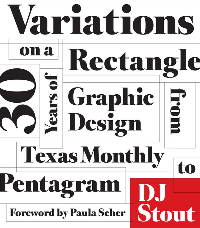 Variations on a Rectangle: Thirty Years of Graphic Design from Texas Monthly to Pentagram by DJ Stout 1