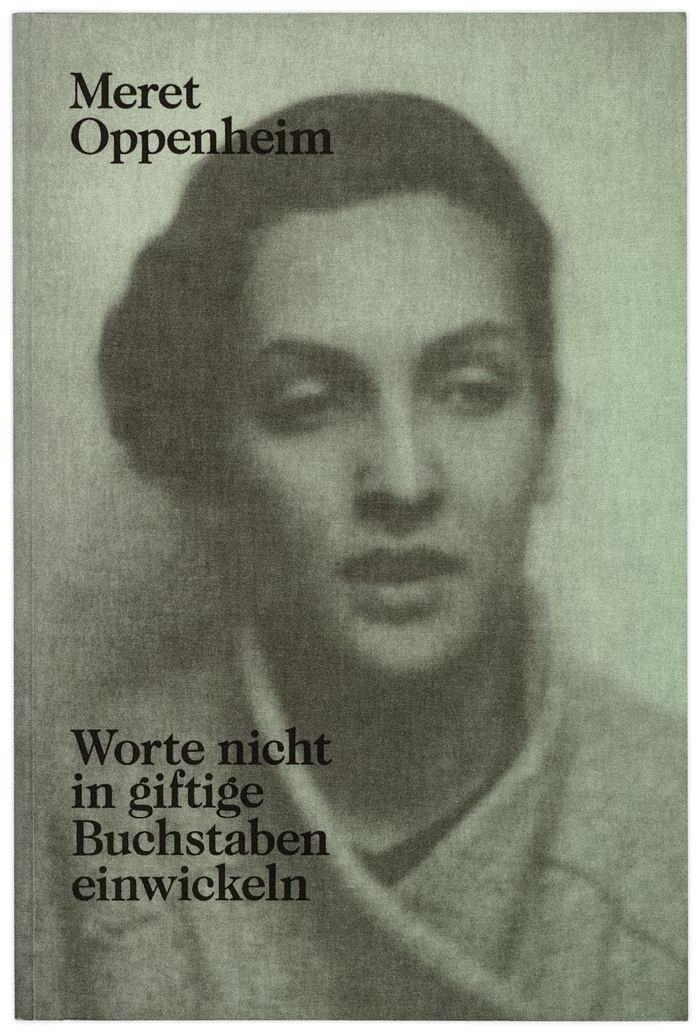 Meret Oppenheim. Worte nicht in giftige Buchstaben einwickeln 1