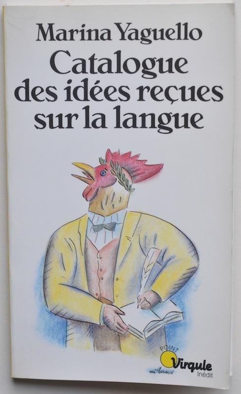 Catalogue des idées reçues sur la langue by Marina Yaguello, Point Virgule