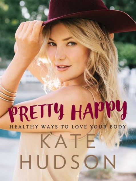 Pretty Happy. Healthy Ways to Love Your Body by KateHudson
