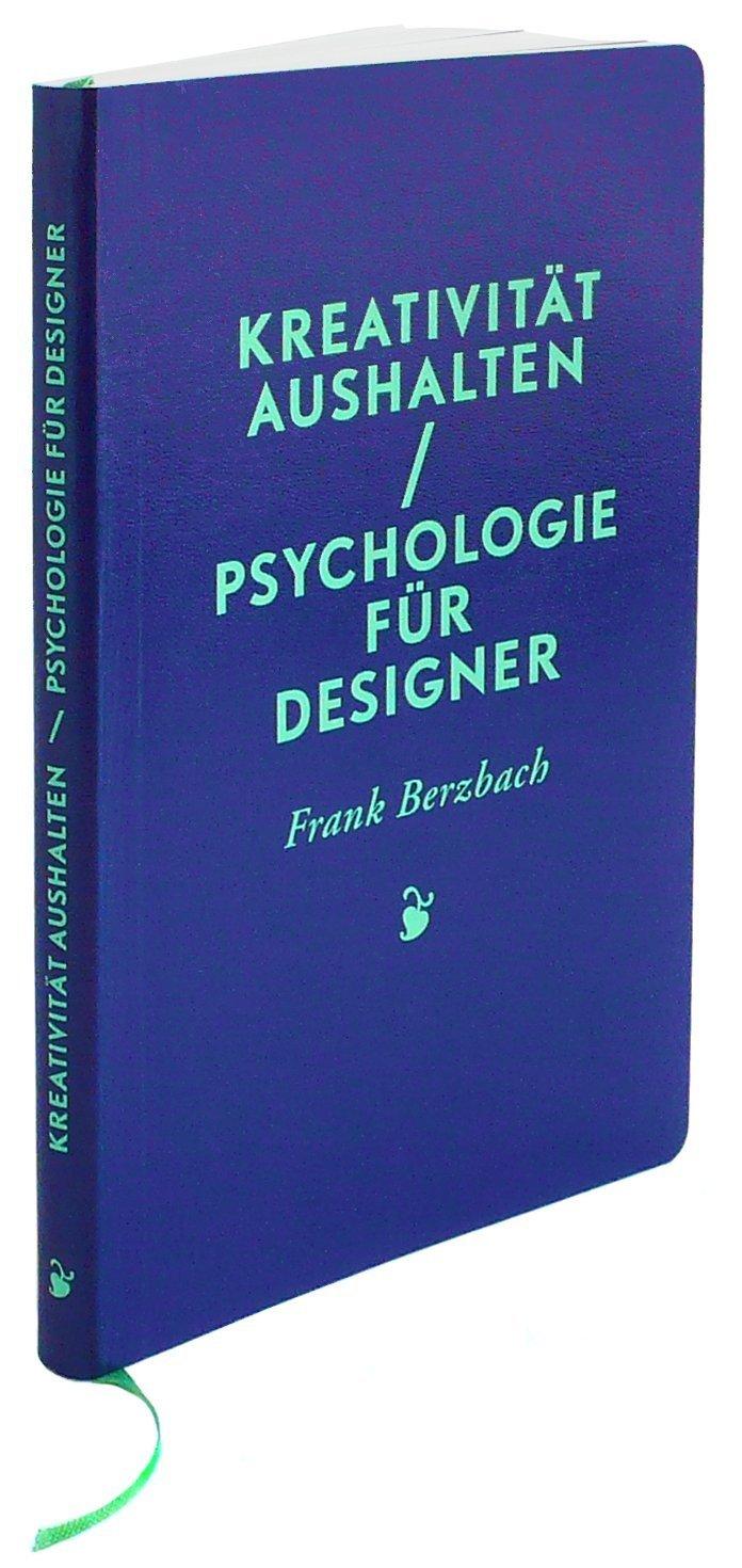 Kreativität aushalten / Psychologie für Designer by Frank Berzbach 1