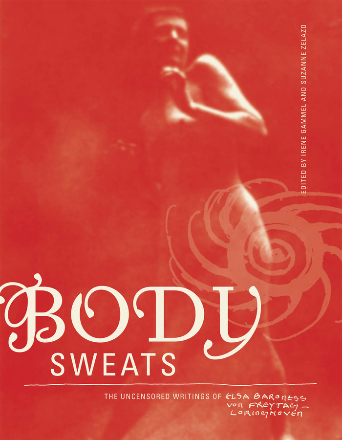 Body Sweats. The Uncensored Writings of Elsa von Freytag-Loringhoven 1