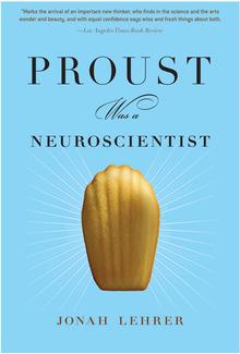 <cite>Proust Was a Neuroscientist</cite> by Jonah Lehrer