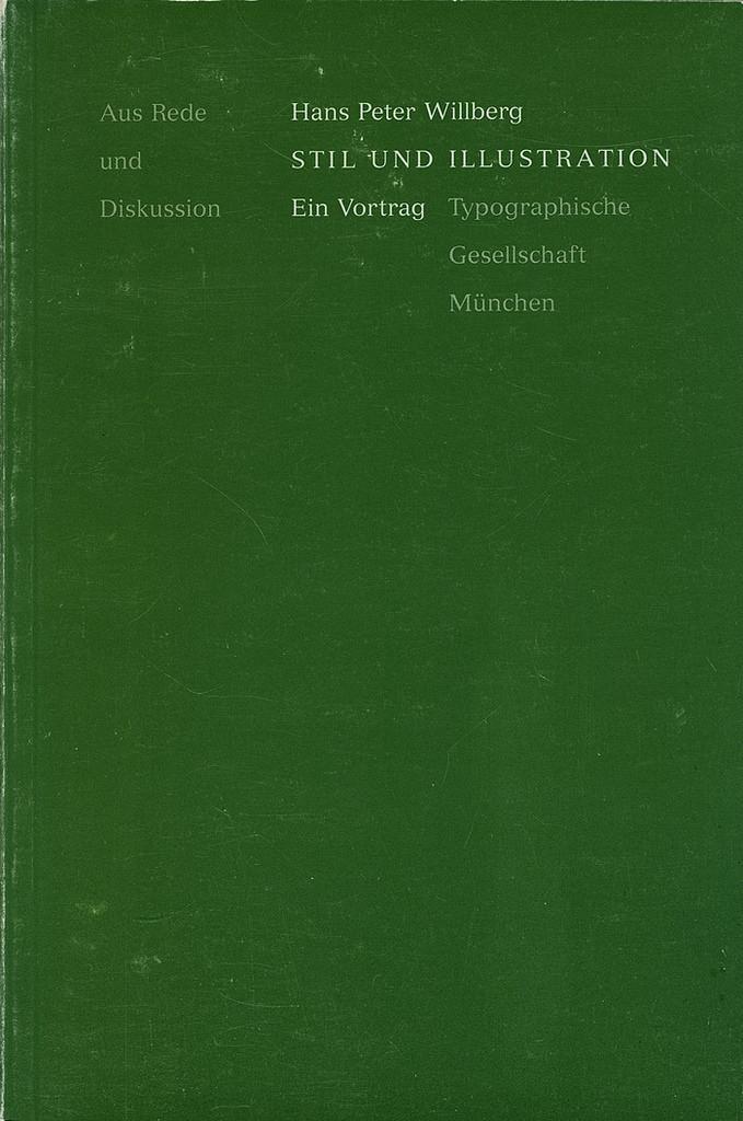 Hans Peter Willberg: Stil und Illustration. Ein Vortrag. TGM-Bibliothek  Lecture held on 14 February 1985. Published by Typographische Gesellschaft München in 1989.