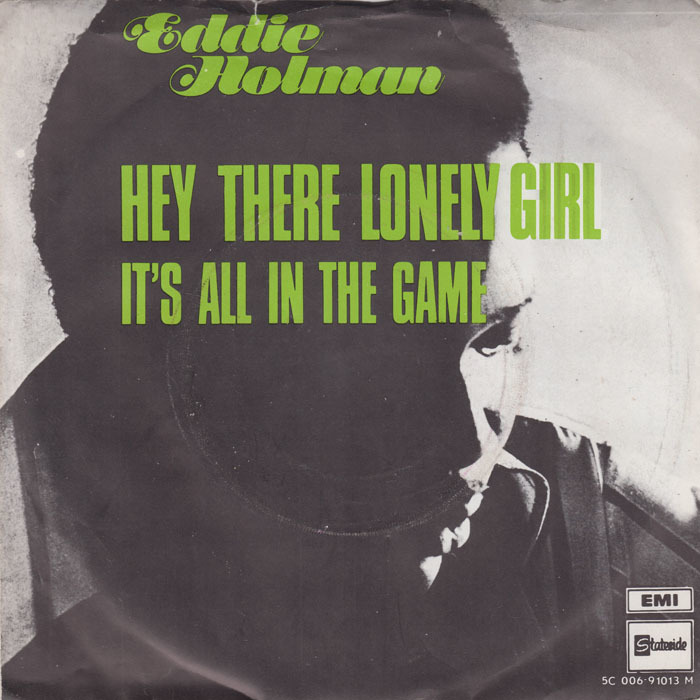 "The type for the artist's name was carried over to the cover for the Dutch 7″ single ""Hey There Lonely Girl"" / ""It's All In The Game"", EMI / Stateside"