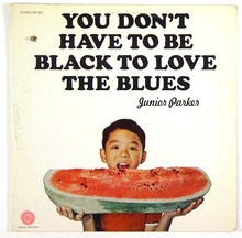 <cite>You Don't Have to be Black to Love the Blues</cite> by Junior Parker