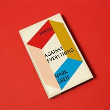 <cite>Against Everything</cite> by Mark Greif book jacket
