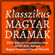 <cite>Klasszikus Magyar Drámák</cite>, ELTE Faculty of Arts and Humanities