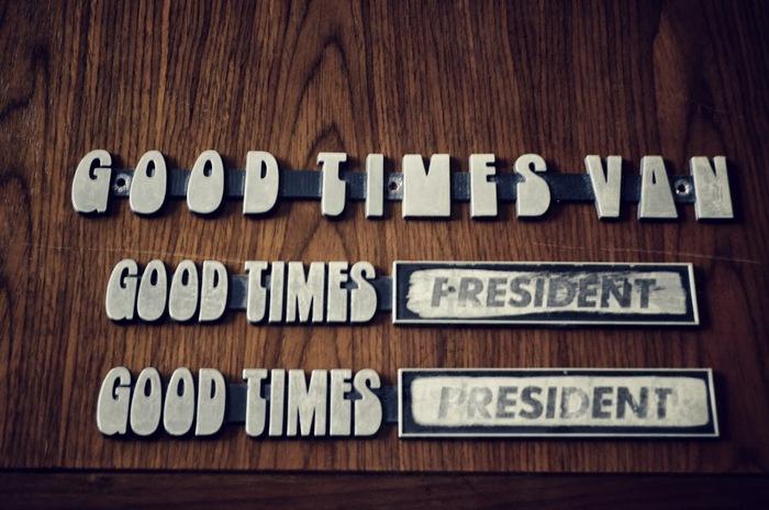 "Good Times ""President"" badges."