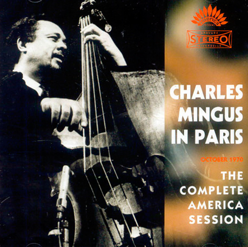 Charles Mingus in Paris: The Complete America Session 3