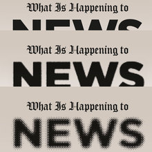 <cite>What Is Happening to News</cite>