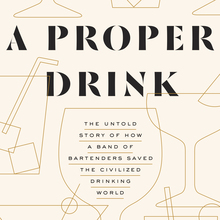 <cite>A Proper Drink</cite> by Robert Simonson, Ten Speed Press