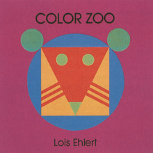 <cite>Color Farm</cite>, <cite>Color Zoo</cite>, <cite>Circus</cite> by Lois Ehlert